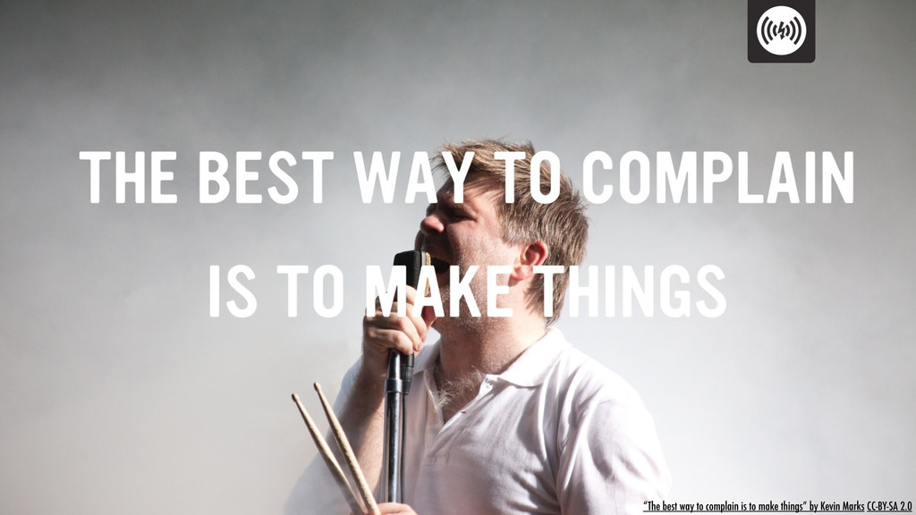 """""""The best way to complain is to make things"""" by..."""