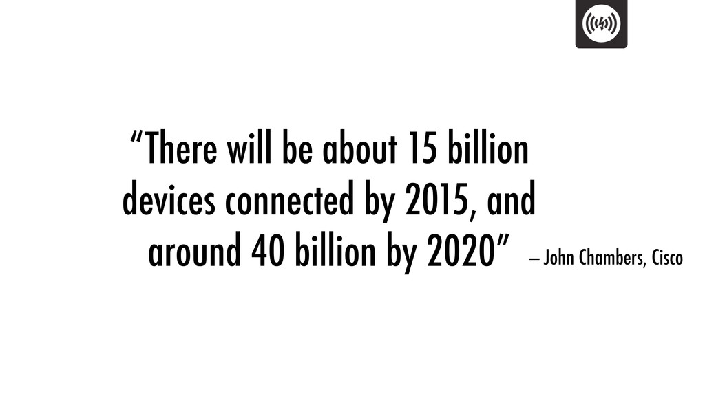 """""""There will be about 15 billion devices connect..."""