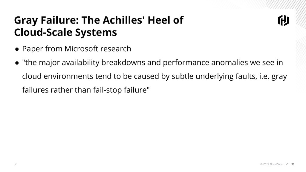 © 2019 HashiCorp 36 Gray Failure: The Achilles'...