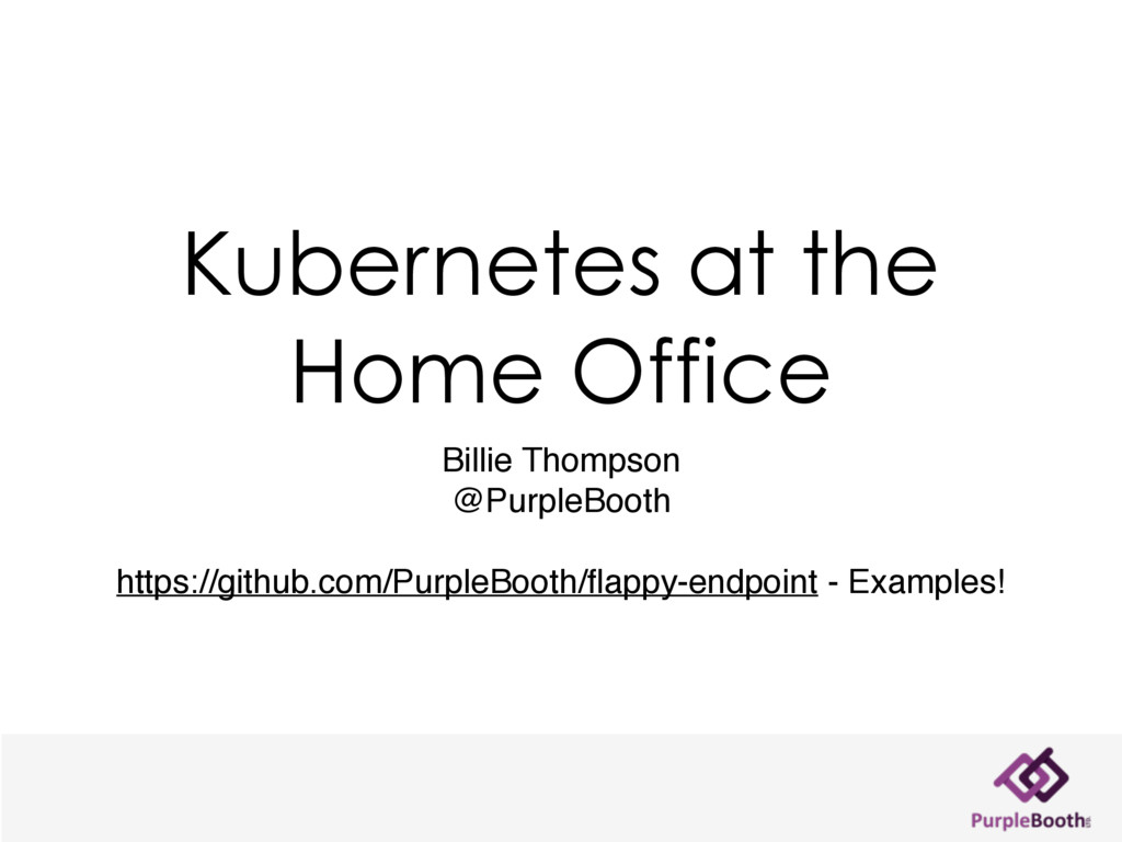 Kubernetes at the Home Office Billie Thompson @...