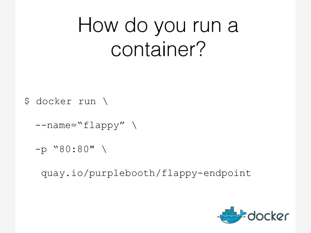 How do you run a container? $ docker run \ --na...
