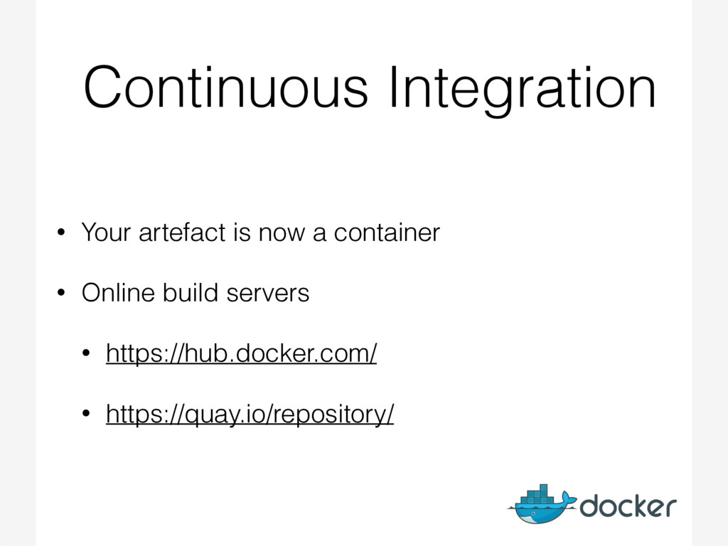 Continuous Integration • Your artefact is now a...