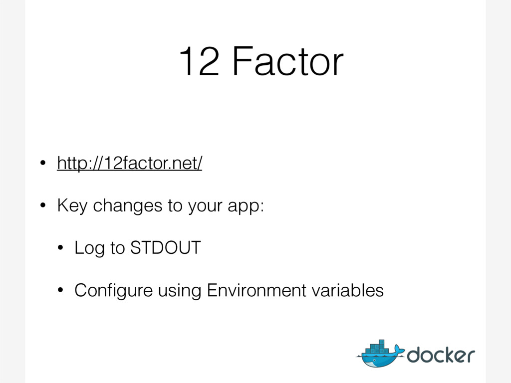 12 Factor • http://12factor.net/ • Key changes ...