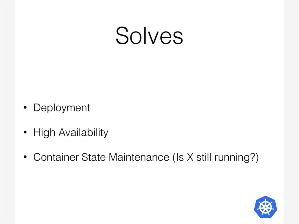 Solves • Deployment • High Availability • Conta...