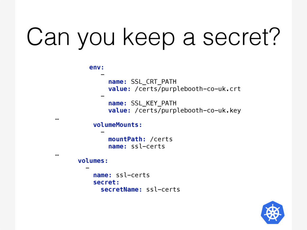 Can you keep a secret? env:  -  name: SSL_CRT...