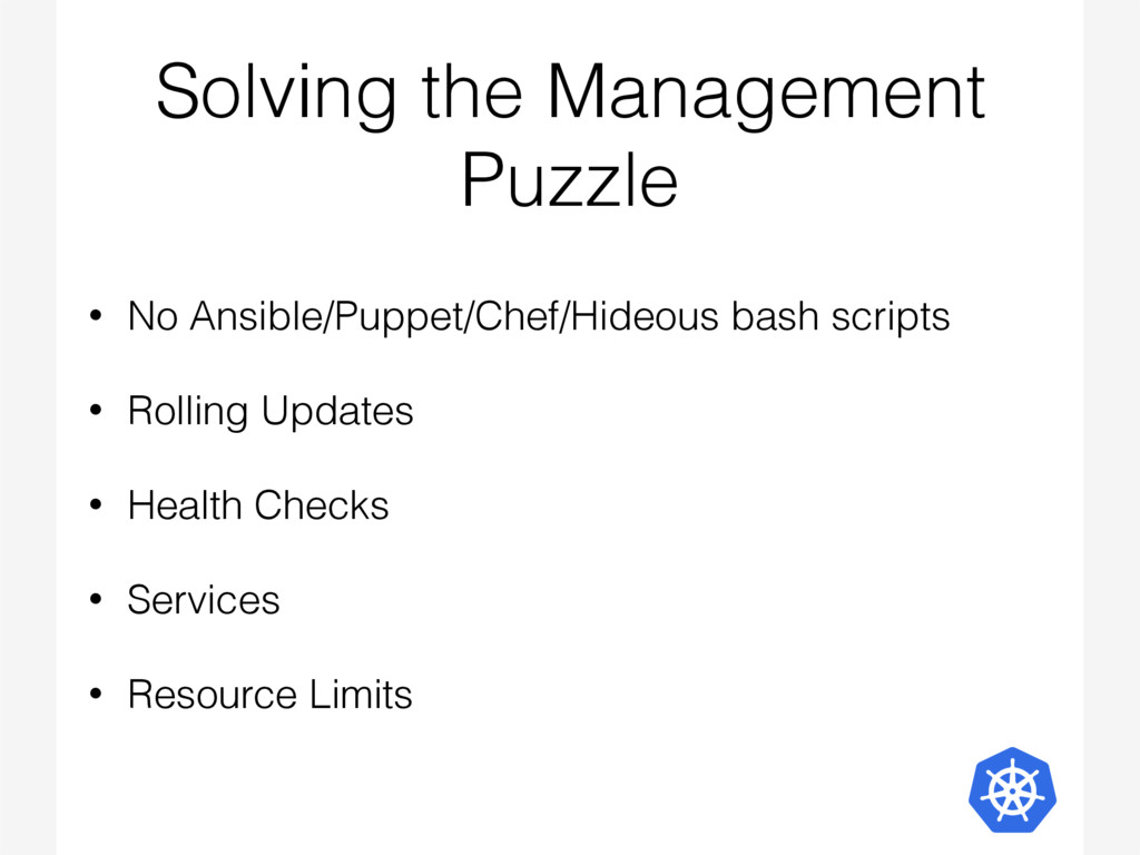 Solving the Management Puzzle • No Ansible/Pupp...
