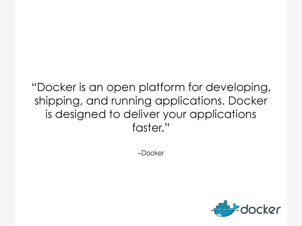 """–Docker """"Docker is an open platform for develop..."""