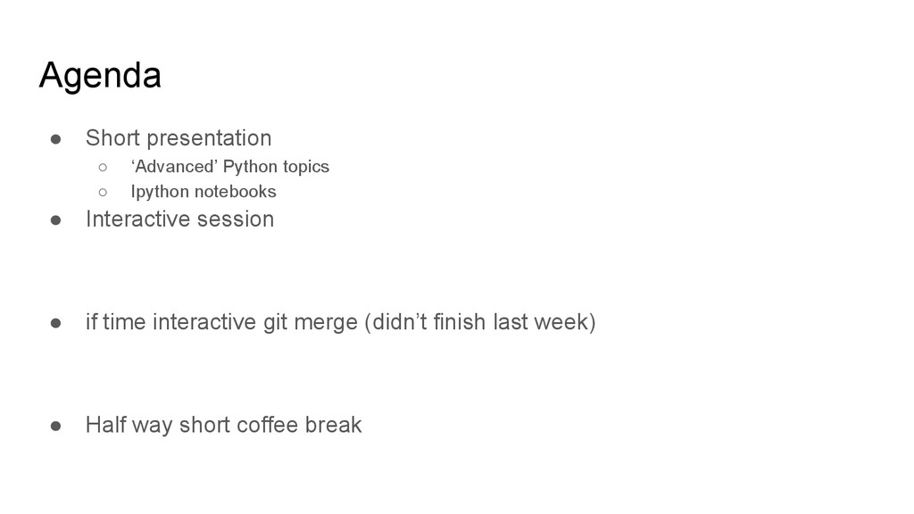 Agenda ● Short presentation ○ 'Advanced' Python...