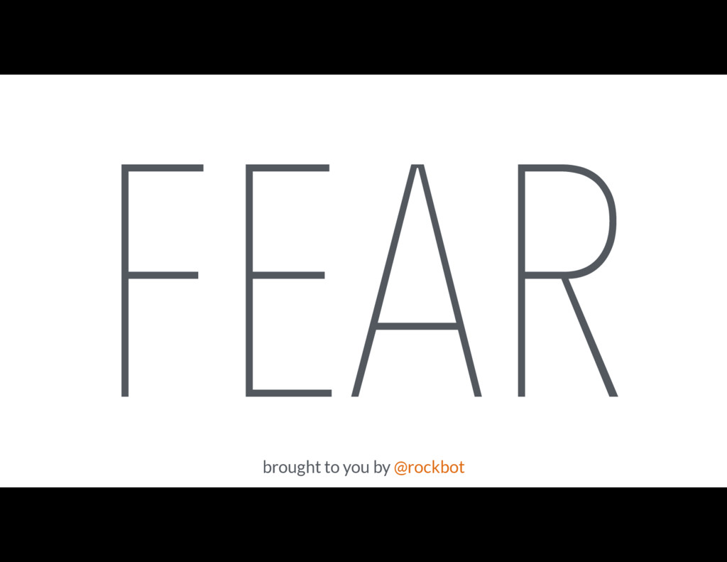 FEAR brought to you by @rockbot