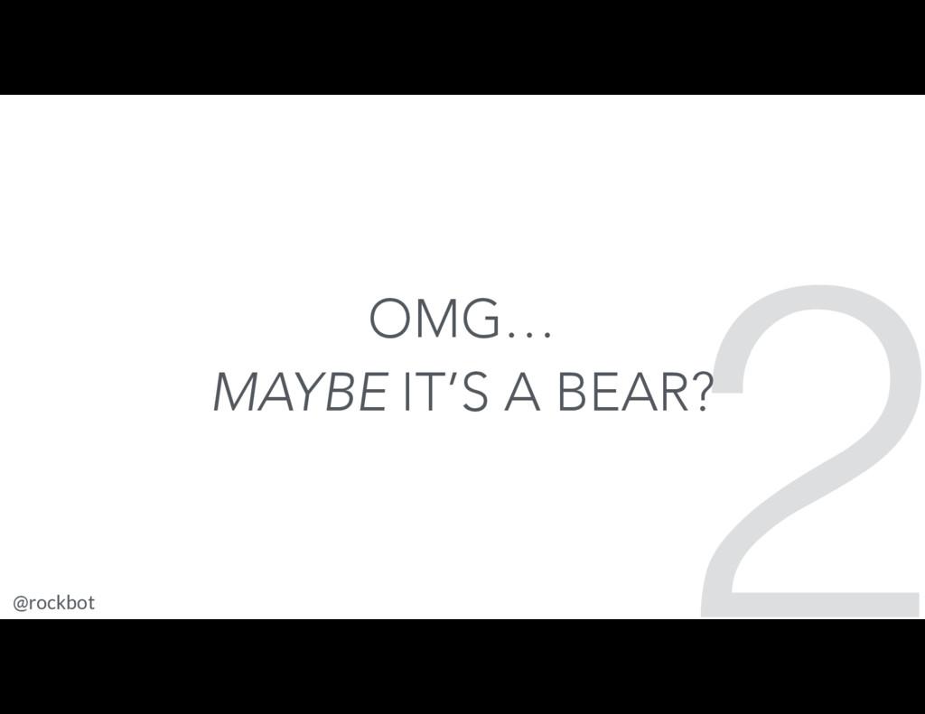 @rockbot #scotlandjs 2 OMG… MAYBE IT'S A BEAR?