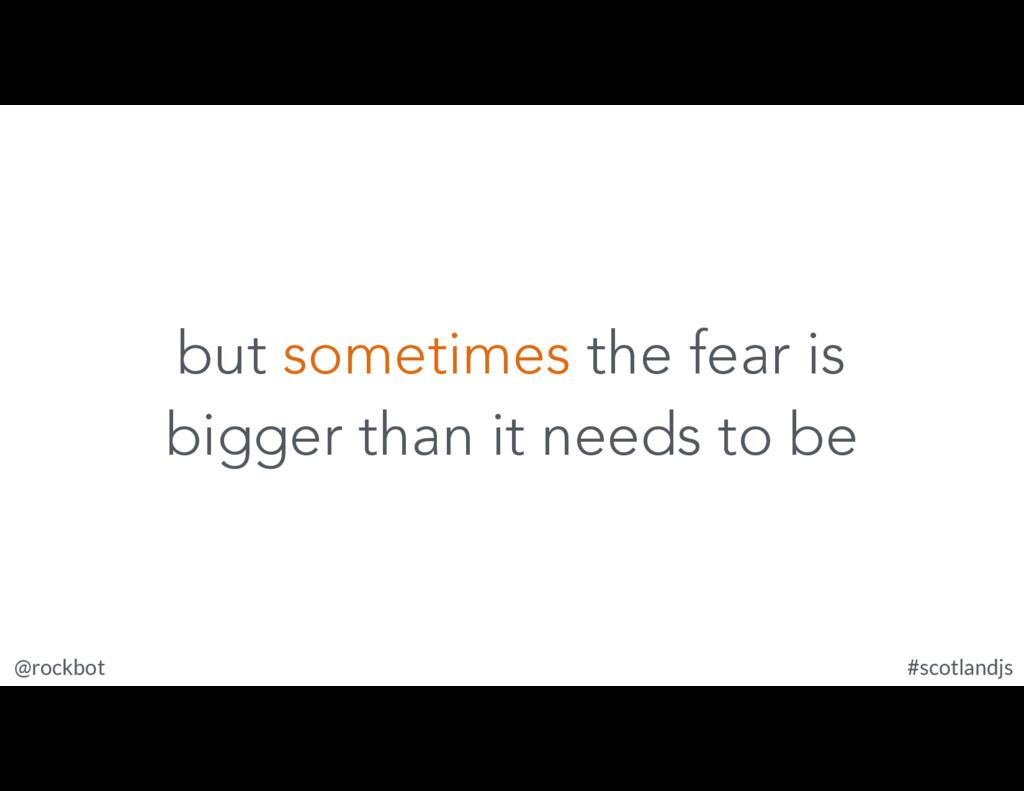 @rockbot #scotlandjs but sometimes the fear is ...