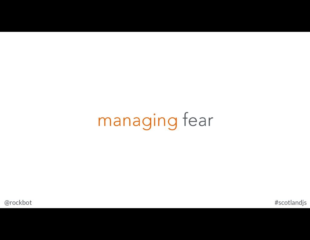 @rockbot #scotlandjs managing fear