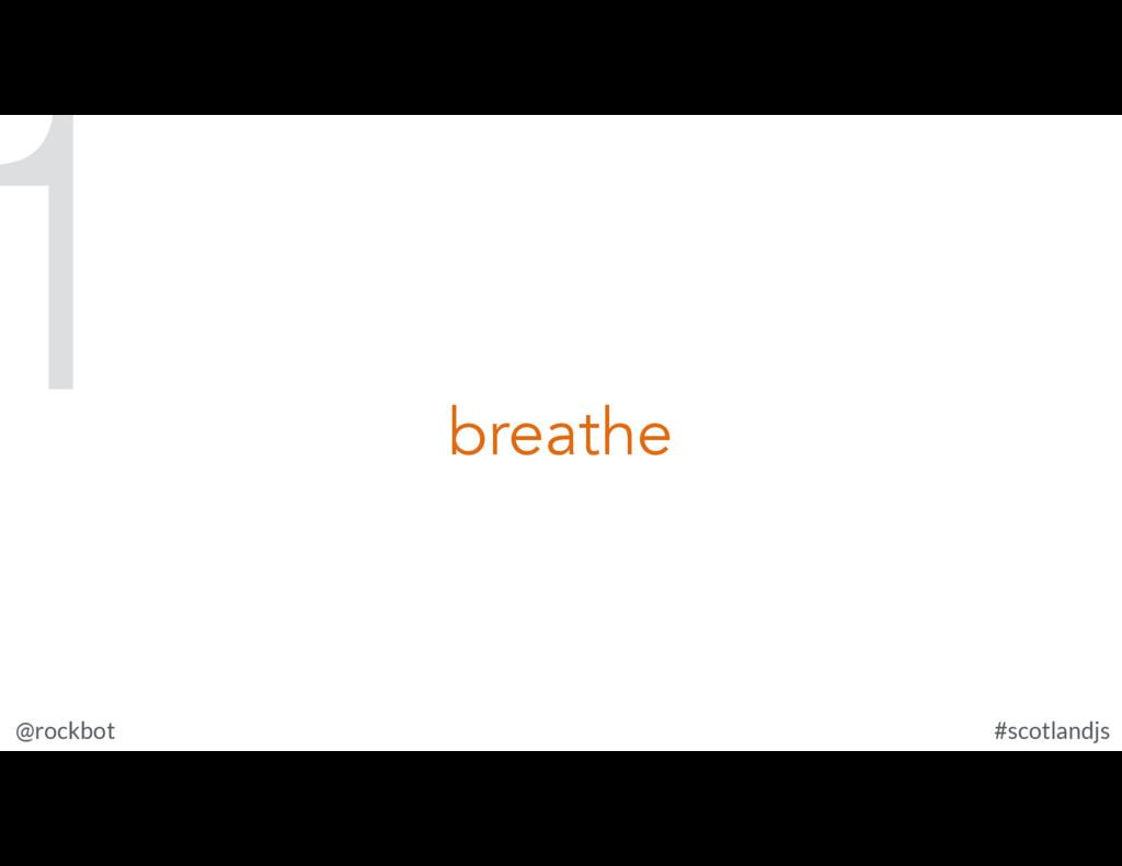 @rockbot #scotlandjs breathe 1