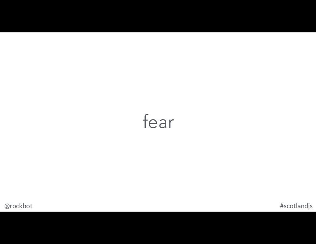@rockbot #scotlandjs fear
