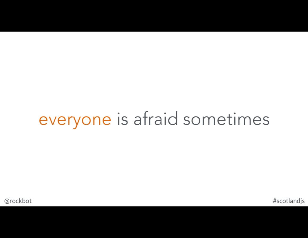 @rockbot #scotlandjs everyone is afraid sometim...