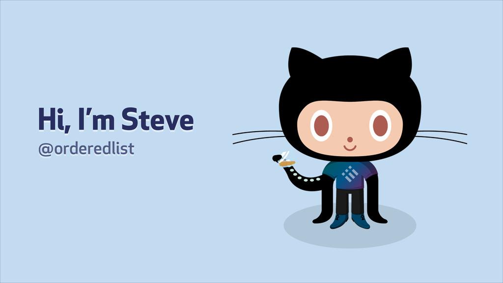 Hi, I'm Steve @orderedlist