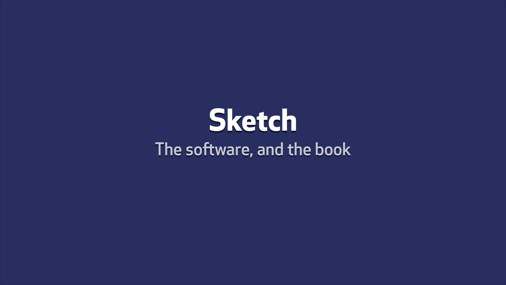 Sketch The software, and the book
