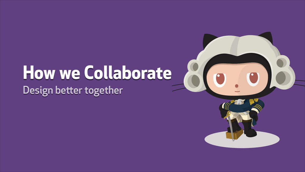 How we Collaborate Design better together