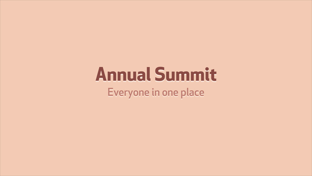 Annual Summit Everyone in one place