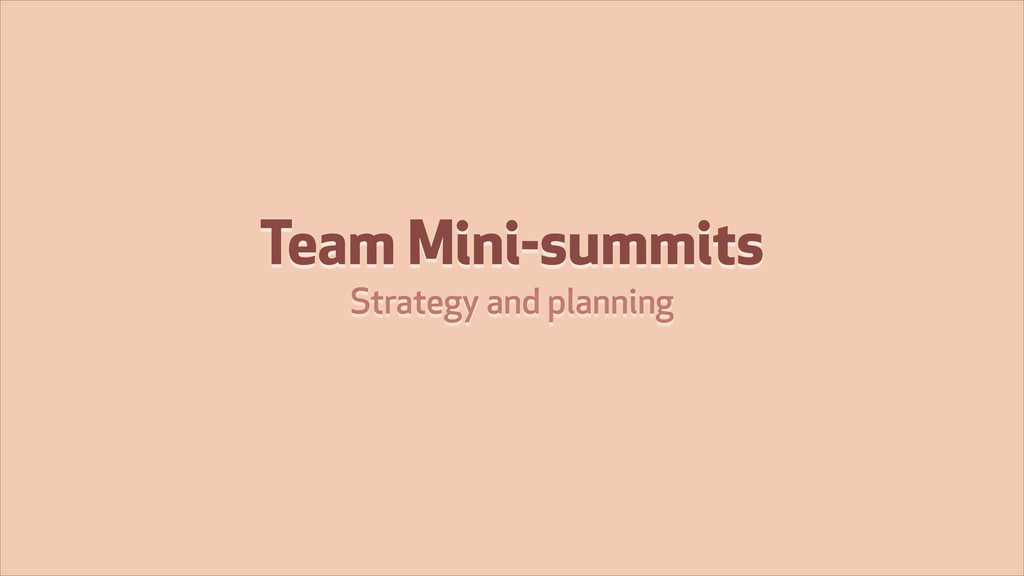 Team Mini-summits Strategy and planning