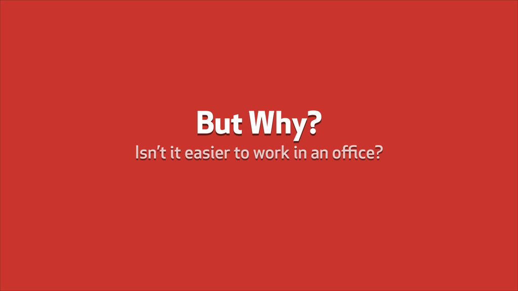 But Why? Isn't it easier to work in an office?