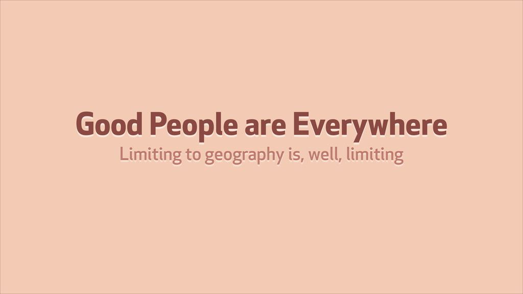 Good People are Everywhere Limiting to geograph...