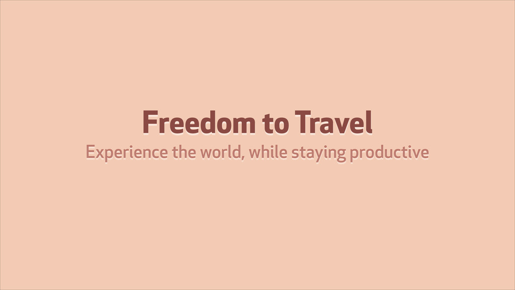 Freedom to Travel Experience the world, while s...