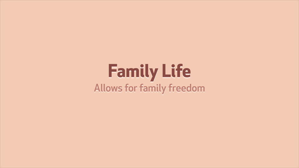Family Life Allows for family freedom