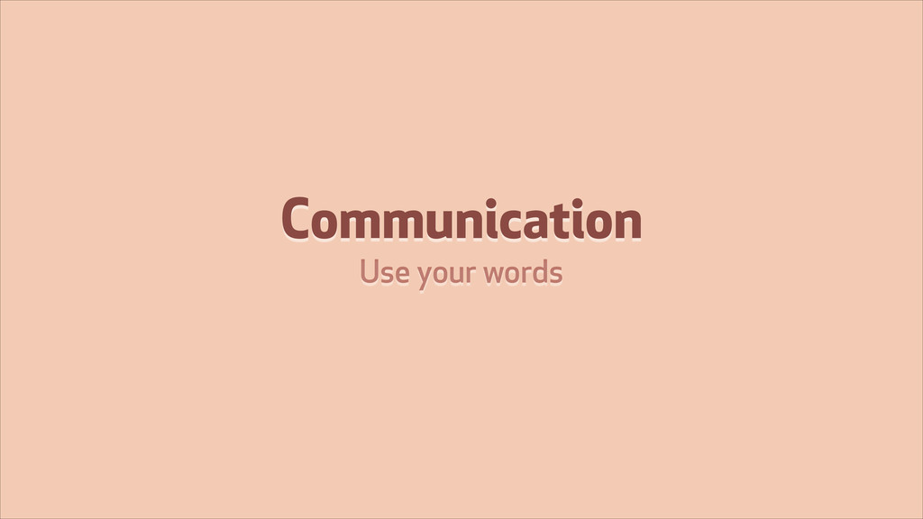 Communication Use your words
