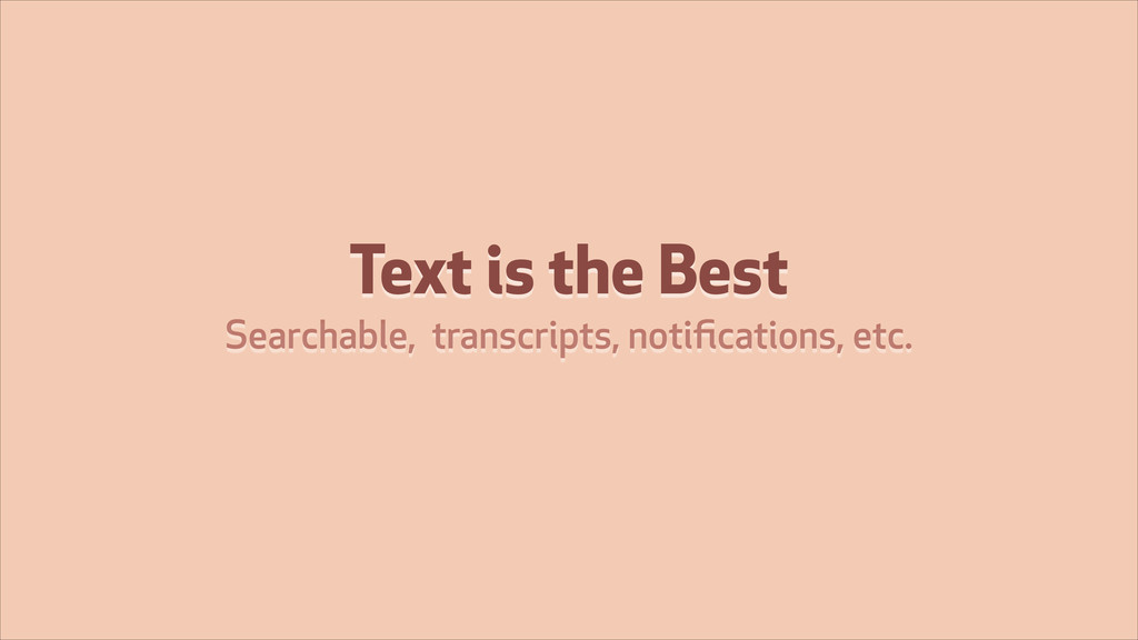 Text is the Best Searchable, transcripts, notifi...