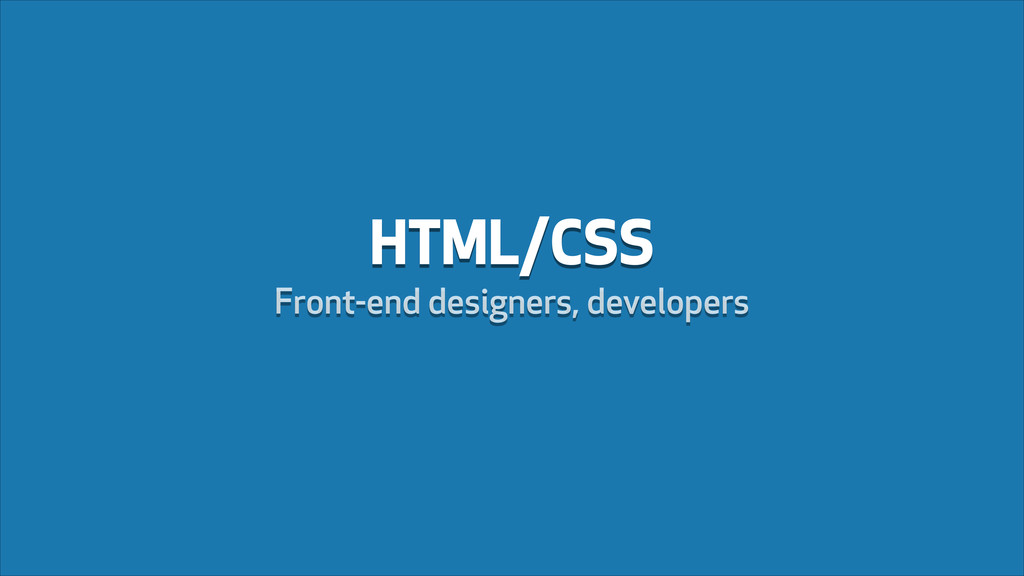HTML/CSS Front-end designers, developers