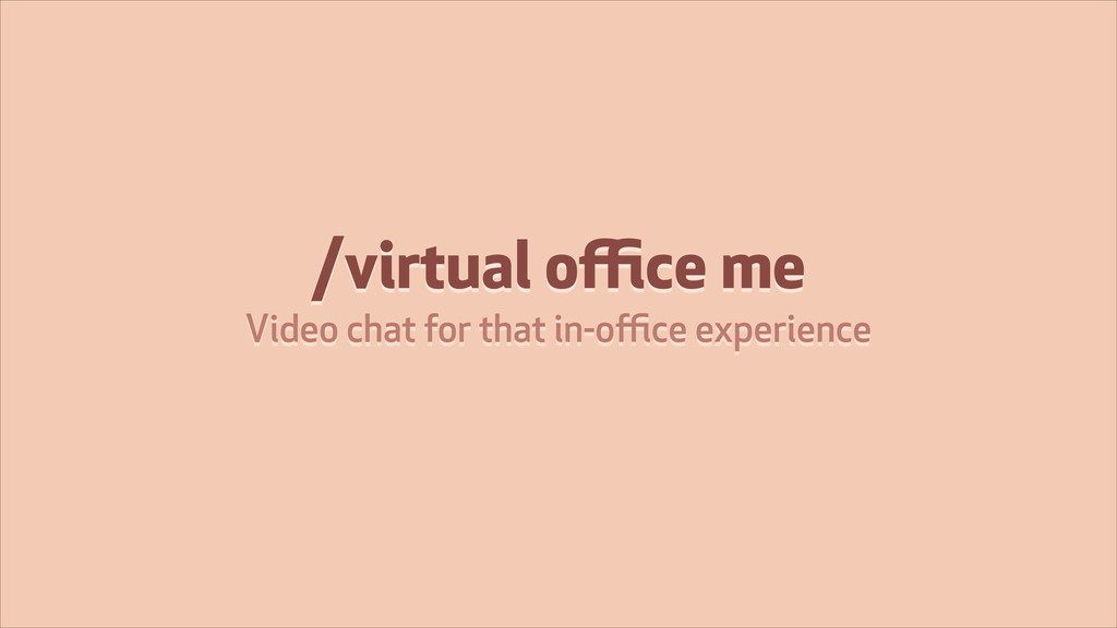 /virtual office me Video chat for that in-office ex...