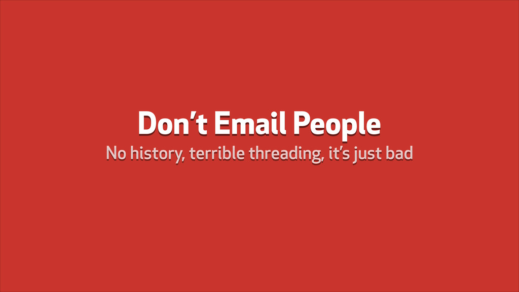 Don't Email People No history, terrible threadi...