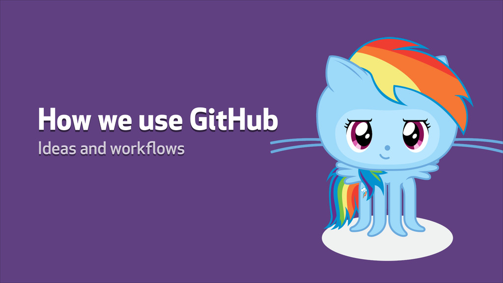 How we use GitHub Ideas and workflows