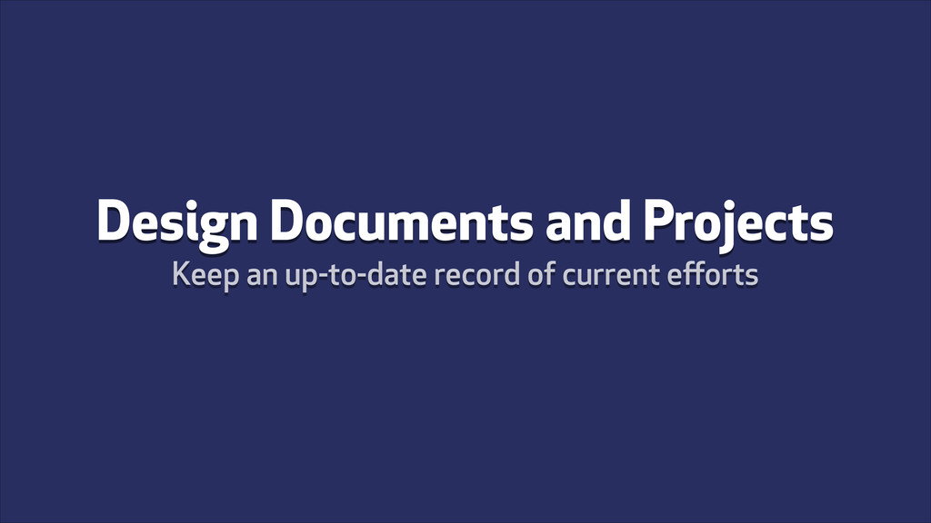 Design Documents and Projects Keep an up-to-dat...