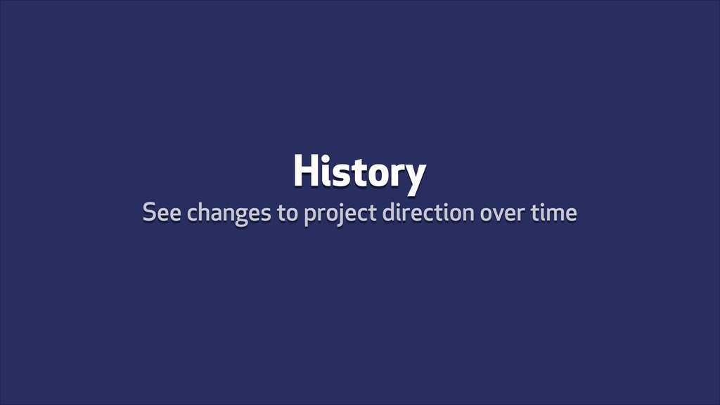 History See changes to project direction over t...