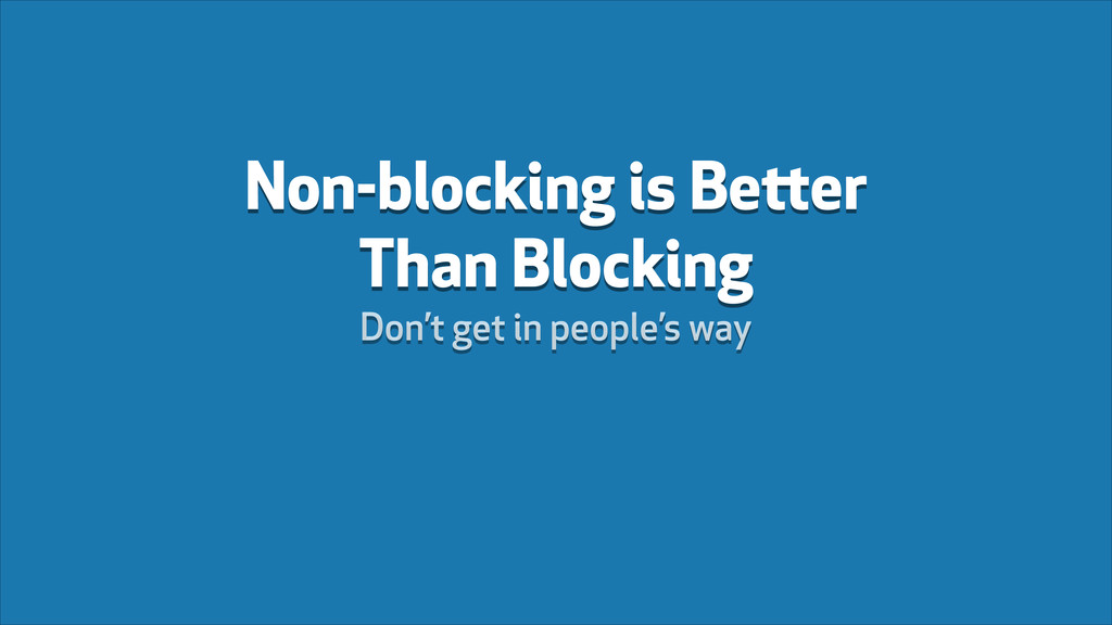 Non-blocking is Better Than Blocking Don't get ...