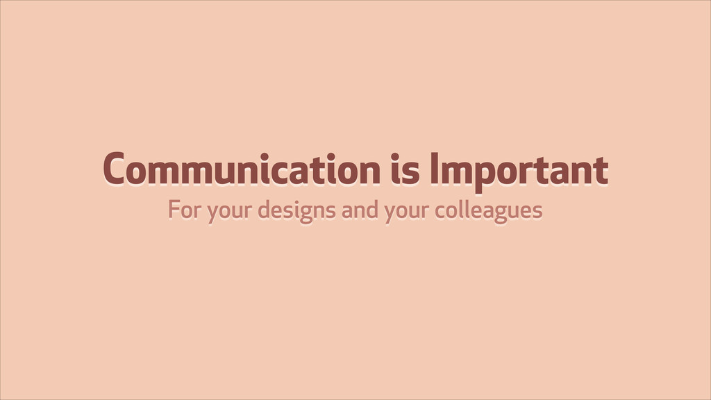 Communication is Important For your designs and...