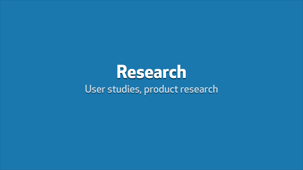 Research User studies, product research