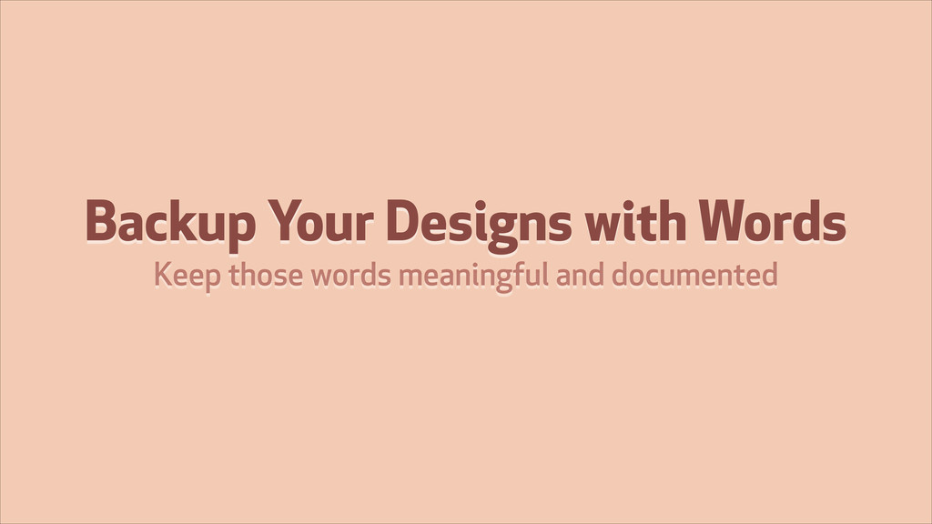 Backup Your Designs with Words Keep those words...
