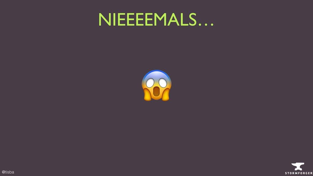 @tisba # NIEEEEMALS…
