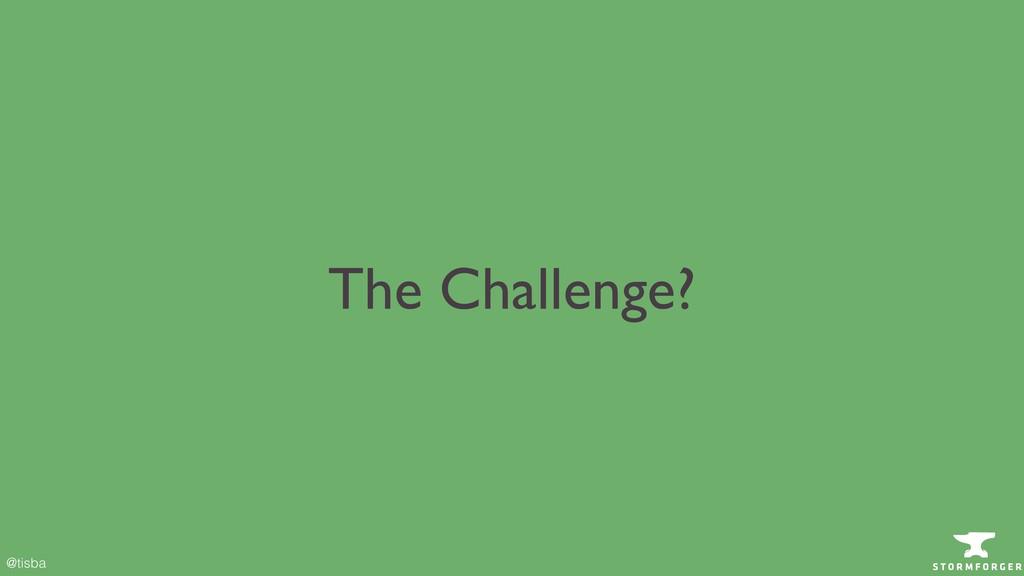 @tisba The Challenge?