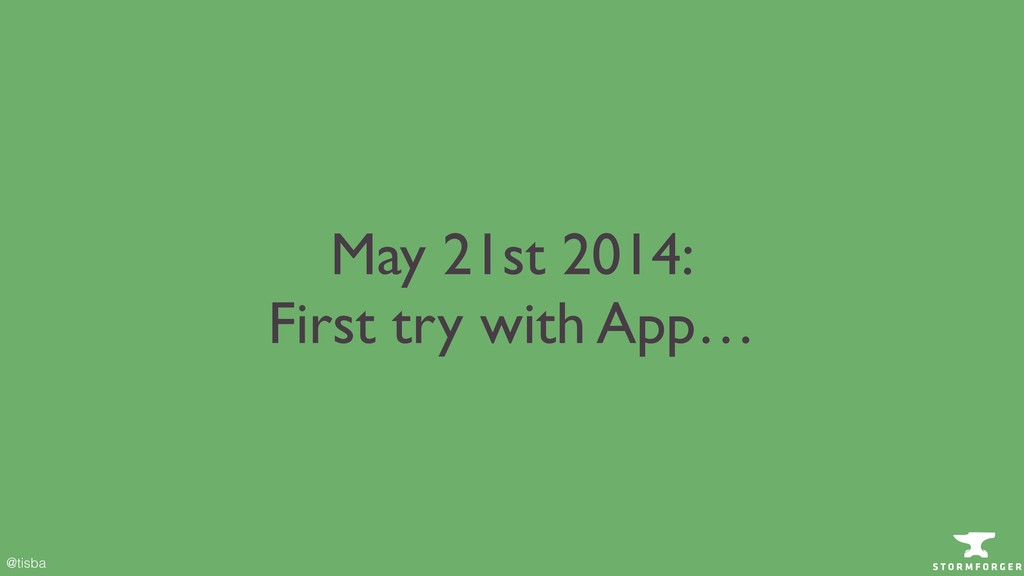 @tisba May 21st 2014: First try with App…