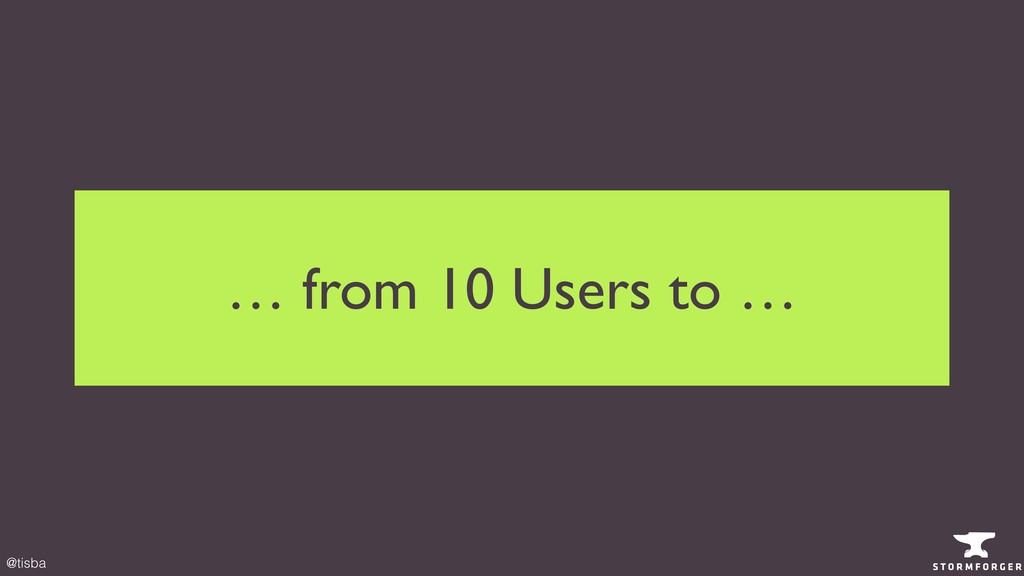 @tisba … from 10 Users to …