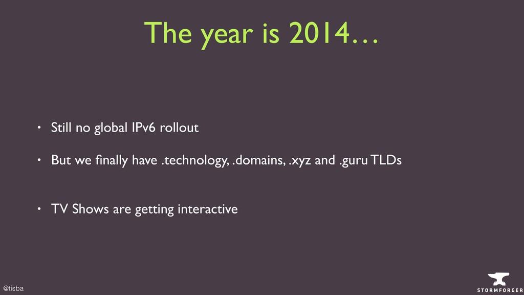 @tisba The year is 2014… • Still no global IPv6...