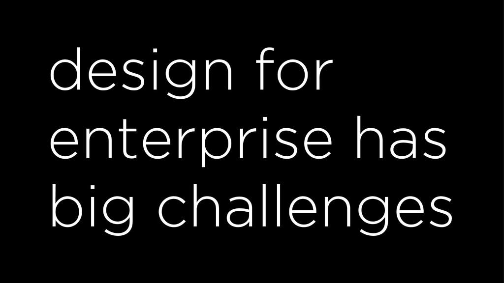 design for enterprise has big challenges