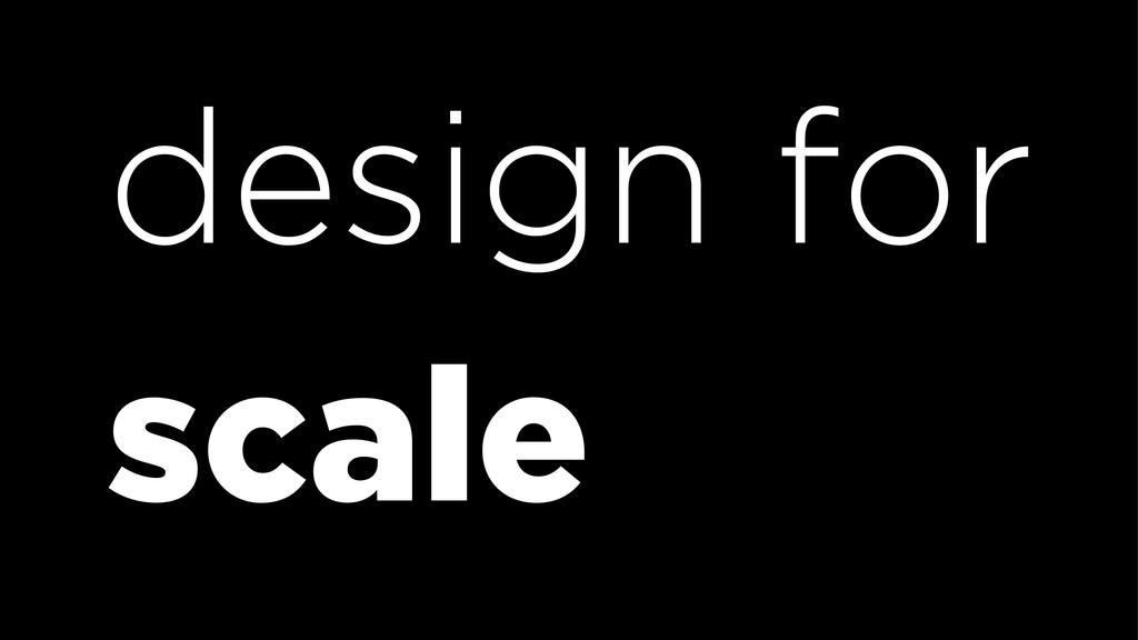 design for scale