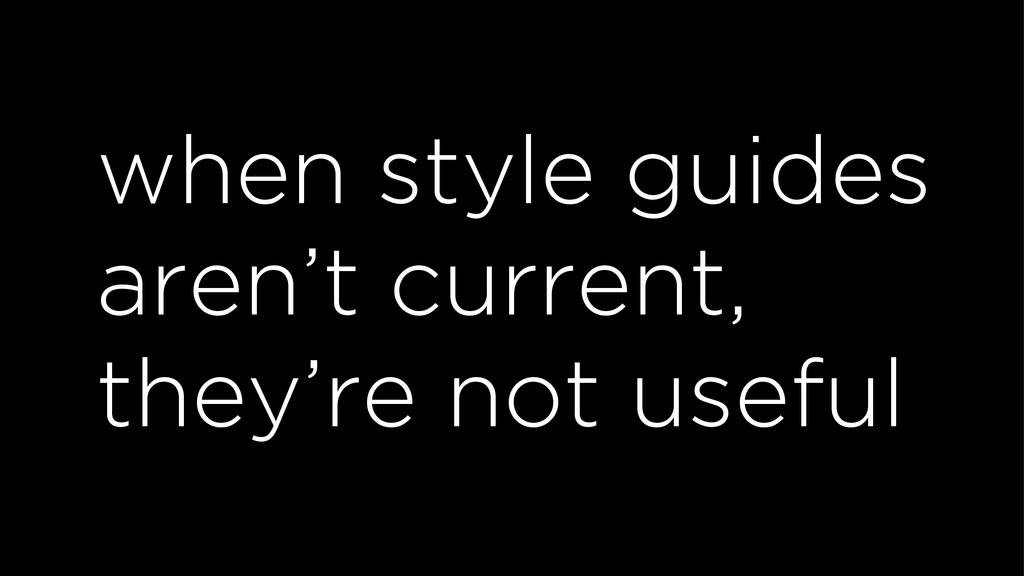 when style guides aren't current, they're not u...