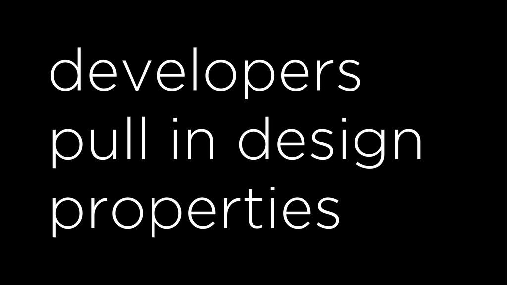 developers pull in design properties