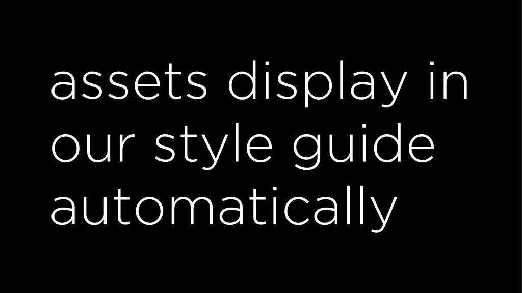 assets display in our style guide automatically